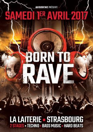 01/04/17 - BORN TO RAVE - LA LAITERIE - STRASBOURG > 2 STAGES > TECHNO > BASS MUSIC > HARD BEAT