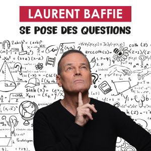 "LAURENT BAFFIE ""SE POSE DES QUESTIONS"""