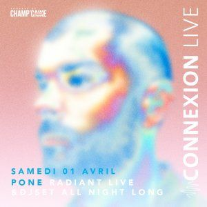 PONE « Radiant Live » + Dj set All Night Long
