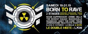 19/01/19 - BORN TO RAVE - LE DOUBLE MIXTE – LYON / 2 STAGES – Hard Beat !
